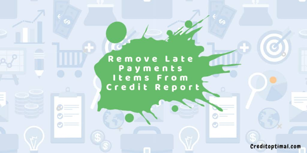 How To Remove Late Payments Items From Your Credit Report
