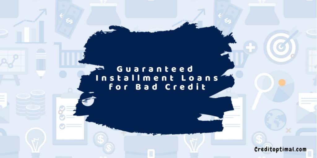 Best Guaranteed Installment Loans for Bad Credit
